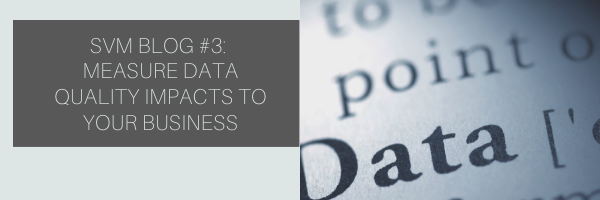 SVM BLOG #3_ Measure Data Quality Impacts to Your Business