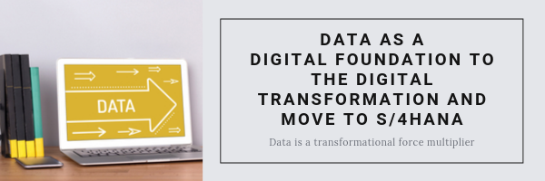 Data as a Digital Foundation to the Digital Transformation and Move to S_4HANA