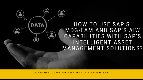 how to use SAP's MDG-EAM and SAP's Asset Information Workbench (AIW) capabilities with SAP's Intelligent Asset Management solutions_ (1)